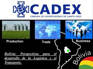 Bolivia:  Perspectivas para  el  desarrollo  de la  Logística y el  Transporte .