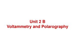 Unit 2 B Voltammetry and Polarography