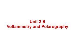 Unit 2 B Voltammetry and Polarography