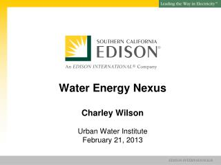 Water Energy Nexus Charley Wilson Urban Water Institute February 21, 2013
