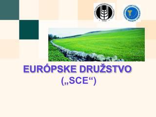 """EURÓPSKE DRUŽSTVO (""""SCE """" )"""