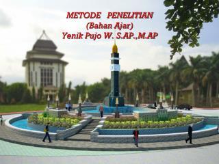 METODE   PENELITIAN ( Bahan  Ajar) Yenik Pujo  W. S.AP.,M.AP