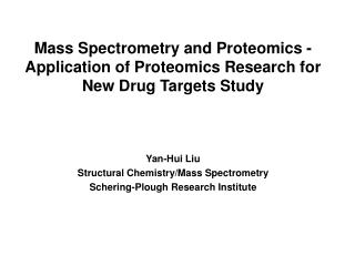Mass Spectrometry and Proteomics - Application of Proteomics Research for New Drug Targets Study