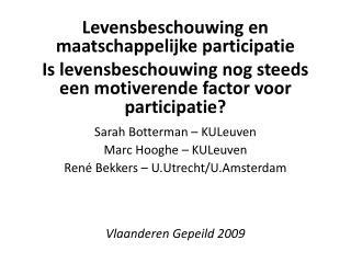 Sarah Botterman – KULeuven Marc Hooghe – KULeuven René Bekkers – U.Utrecht/U.Amsterdam