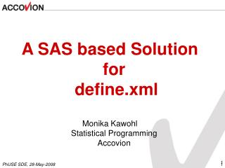 A SAS based Solution for  define.xml Monika Kawohl Statistical Programming Accovion