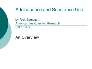 Adolescence and Substance Use by Rick Sampson,  American Institutes for Research  (03-15-07)