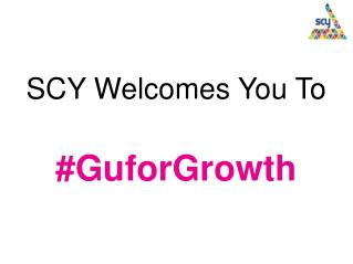 SCY Welcomes You To #GuforGrowth