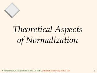 Theoretical Aspects of Normalization