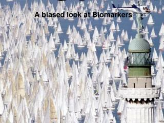 A biased look at Biomarkers