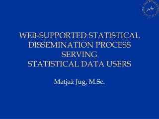 WEB-SUPPORTED STATISTICAL DISSEMINATION PROCESS SERVING  STATISTICAL DATA USERS