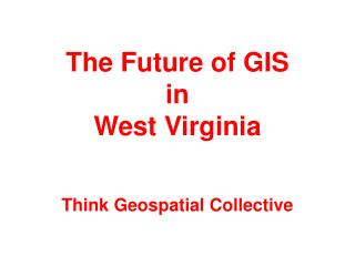 The Future of GIS in West Virginia