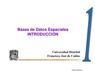 Bases de Datos Espaciales INTRODUCCIÓN