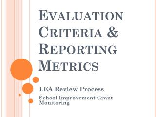 Evaluation Criteria & Reporting Metrics