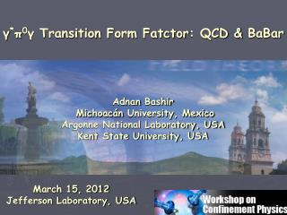 Adnan Bashir  Michoac�n  University, Mexico Argonne National Laboratory, USA