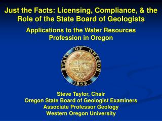 Just the Facts: Licensing, Compliance,  the Role of the State Board of Geologists  Applications to the Water Resources P