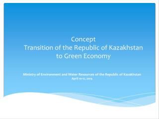 Concept  Transition of the Republic of Kazakhstan  to Green Economy