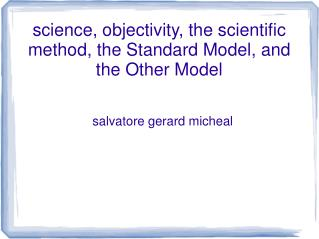science, objectivity, the scientific method, the Standard Model, and the Other Model
