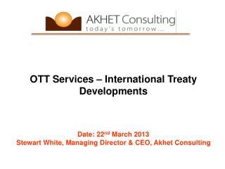 OTT Services � International Treaty Developments Date: 22 nd  March 2013