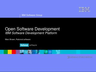 Open Software Development IBM Software Development Platform Marc Brown, Rational software