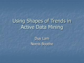 Using Shapes of Trends in Active Data Mining
