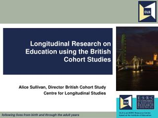 Longitudinal Research on Education using the British Cohort Studies