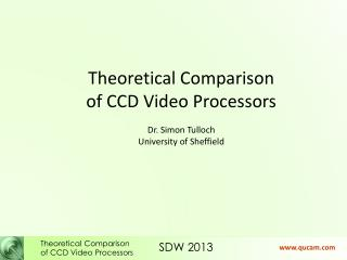Theoretical Comparison of CCD Video Processors Dr. Simon Tulloch University of Sheffield
