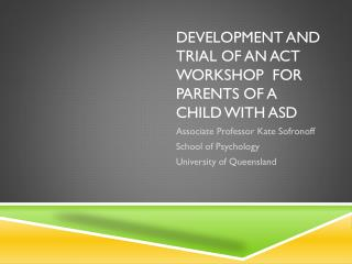Development and trial of an ACT workshop  for Parents of a child with ASD