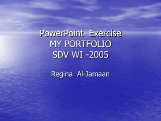 PowerPoint  Exercise MY PORTFOLIO SDV WI -2005