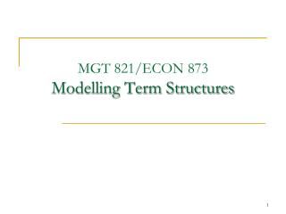 MGT 821/ECON 873 Modelling Term Structures