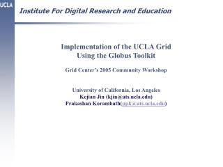 Implementation of the UCLA Grid  Using the Globus Toolkit Grid Center's 2005 Community Workshop