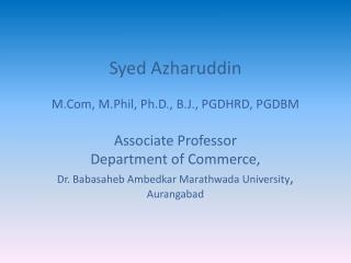 Syed Azharuddin M.Com ,  M.Phil , Ph.D., B.J., PGDHRD, PGDBM Associate Professor