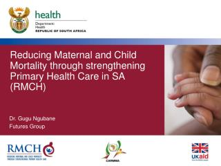 Reducing Maternal and Child Mortality through strengthening Primary Health Care in SA (RMCH)