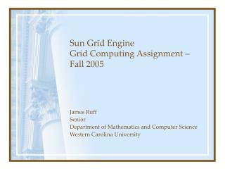Sun Grid Engine Grid Computing Assignment – Fall 2005