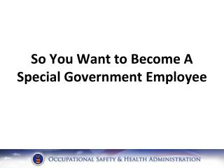 So You Want to Become A Special Government Employee