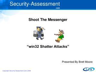 "Shoot The Messenger ""win32 Shatter Attacks"" Presented By Brett Moore"