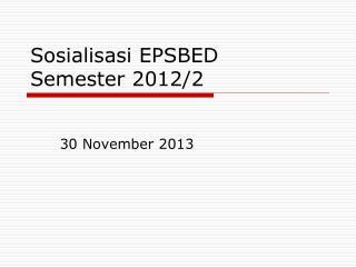 Sosialisasi EPSBED Semester 2012/2