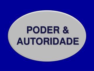PODER & AUTORIDADE