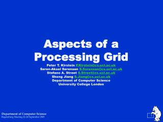Aspects of a Processing Grid Peter T. Kirstein  P.Kirstein@cs.ucl.ac.uk