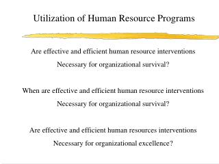 Are effective and efficient human resource interventions  Necessary for organizational survival?
