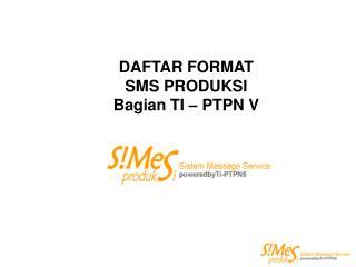 DAFTAR FORMAT  SMS PRODUKSI Bagian TI – PTPN V