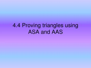 4.4 Proving triangles using ASA and AAS