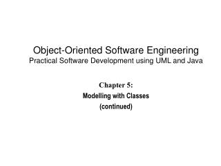 Chapter 5:  Modelling with Classes (continued)