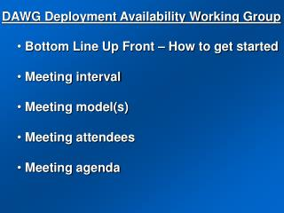 Bottom Line Up Front – How to get started Meeting interval   Meeting model(s)   Meeting attendees