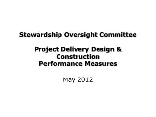 Stewardship Oversight Committee Project Delivery Design & Construction Performance Measures