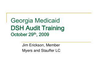 Georgia Medicaid DSH Audit Training October 29 th , 2009