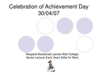 Celebration of Achievement Day 30/04/07