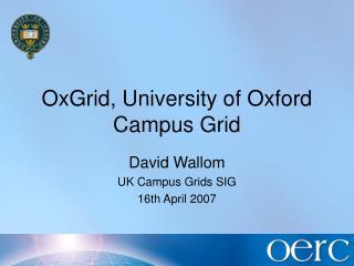 OxGrid, University of Oxford Campus Grid