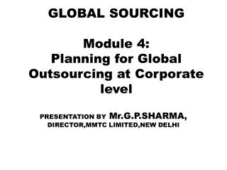 GLOBAL SOURCING Module 4: Planning for Global Outsourcing at Corporate level