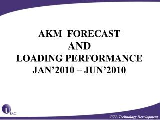 AKM  FORECAST  AND  LOADING PERFORMANCE JAN'2010 – JUN'2010