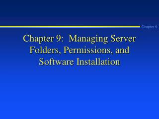 Chapter 9:  Managing Server Folders, Permissions, and Software Installation